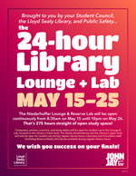 link to large poster: the 24 hour library lounge and lab, May 15 to 25