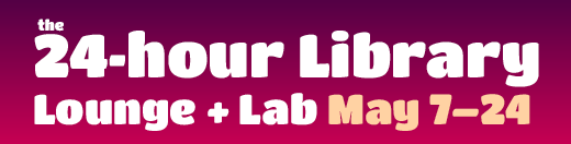 24 hour Library Lounge and Lab, May 7 to 24